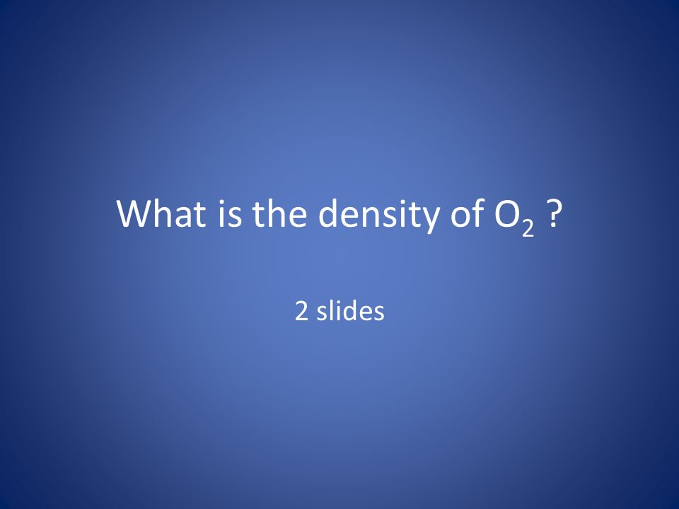 What is the density of O2 2 slides