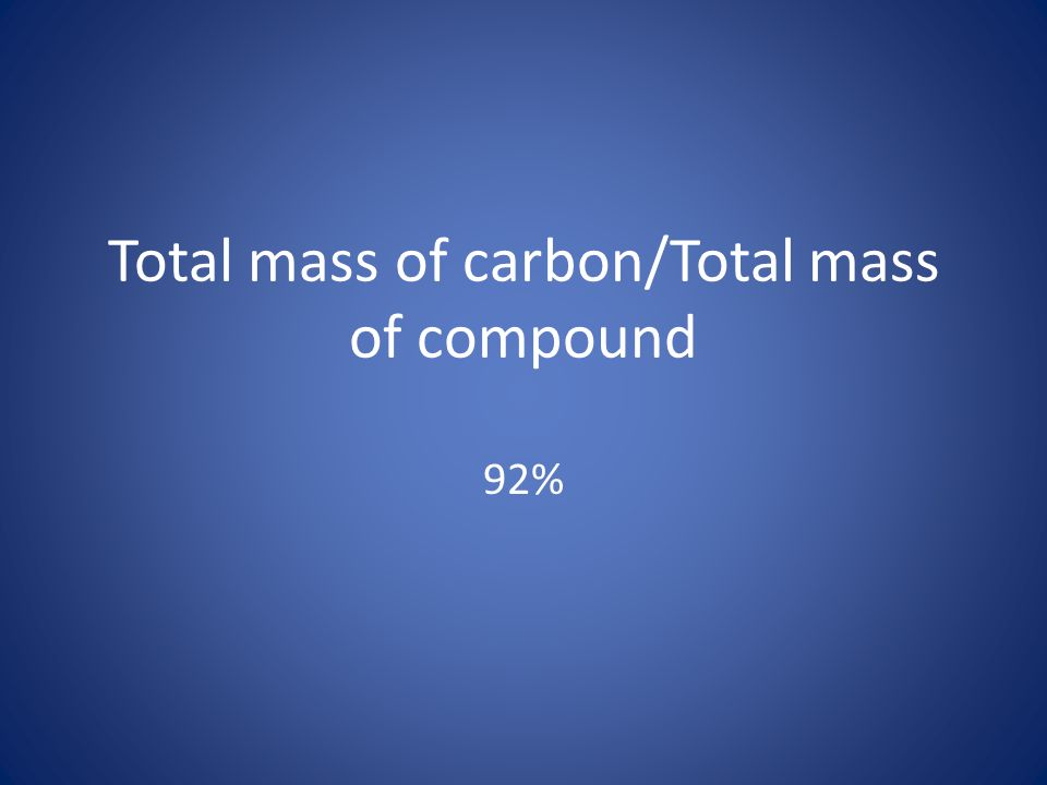 Total mass of carbon/Total mass of compound