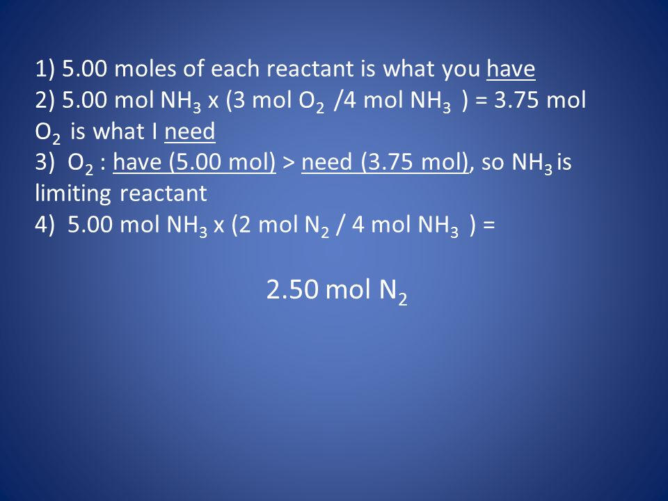 1) moles of each reactant is what you have 2) 5