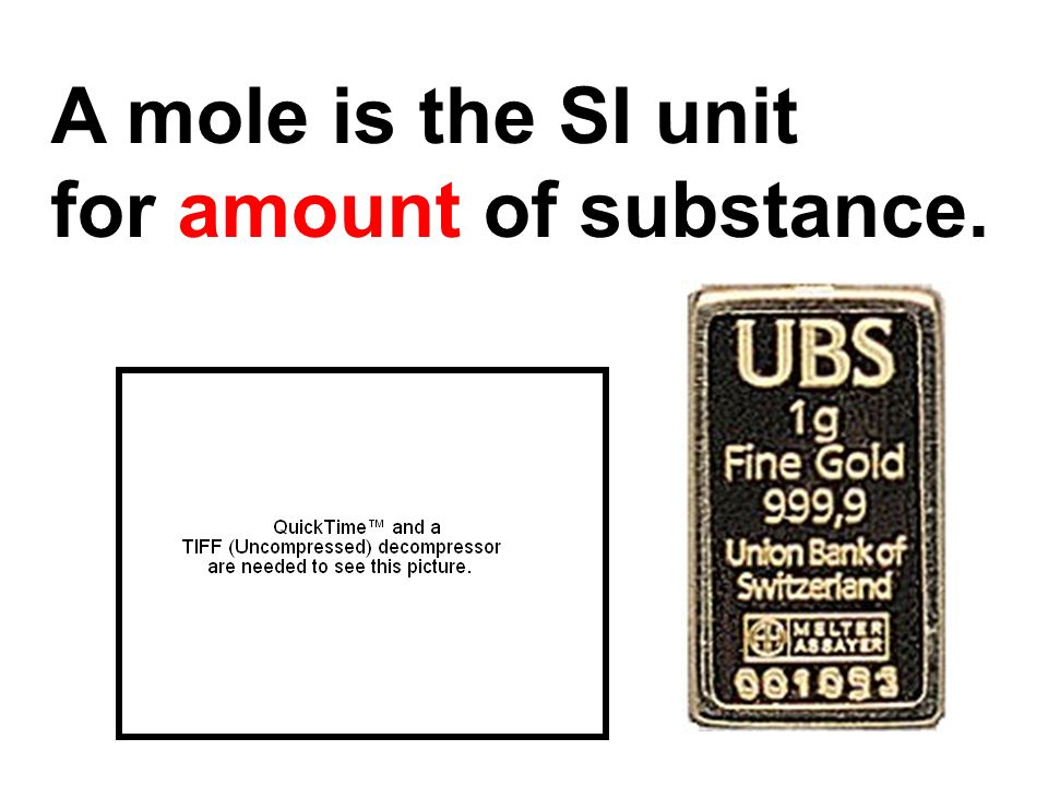 A mole is the SI unit for amount of substance.