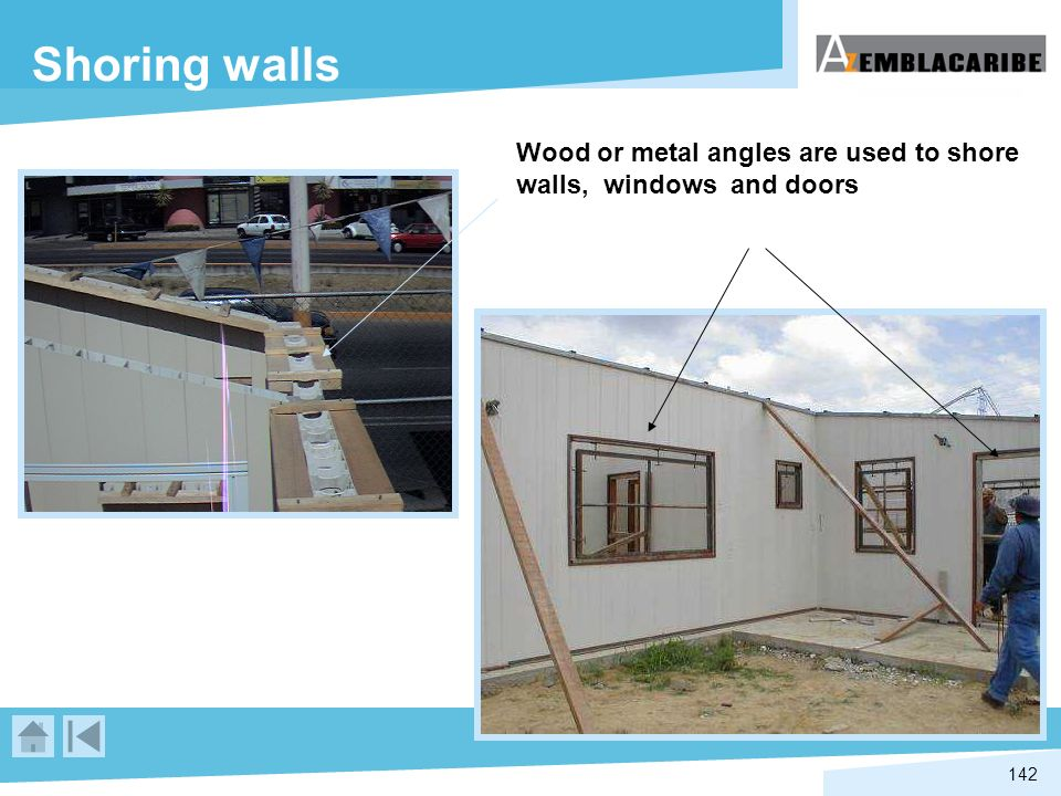 Shoring walls Wood or metal angles are used to shore walls, windows and doors