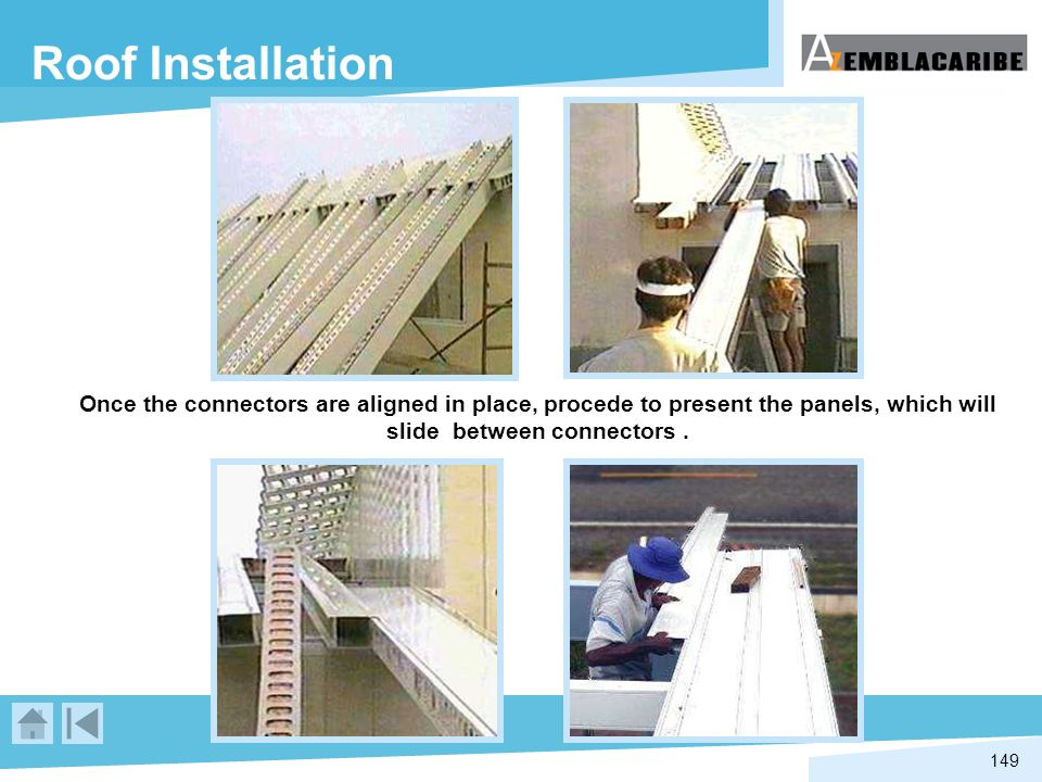 Roof Installation Once the connectors are aligned in place, procede to present the panels, which will slide between connectors .