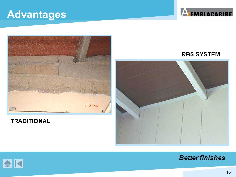 Advantages RBS SYSTEM TRADITIONAL Better finishes