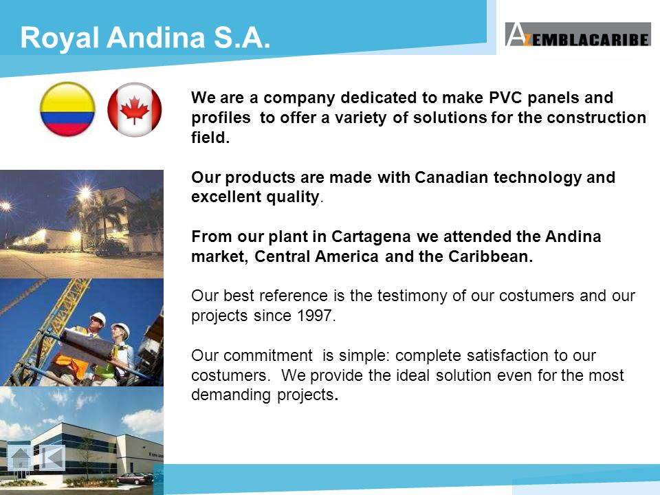 Royal Andina S.A. We are a company dedicated to make PVC panels and profiles to offer a variety of solutions for the construction field.