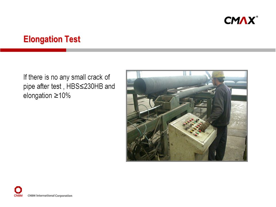 Elongation Test If there is no any small crack of pipe after test , HBS≤230HB and elongation ≥10%