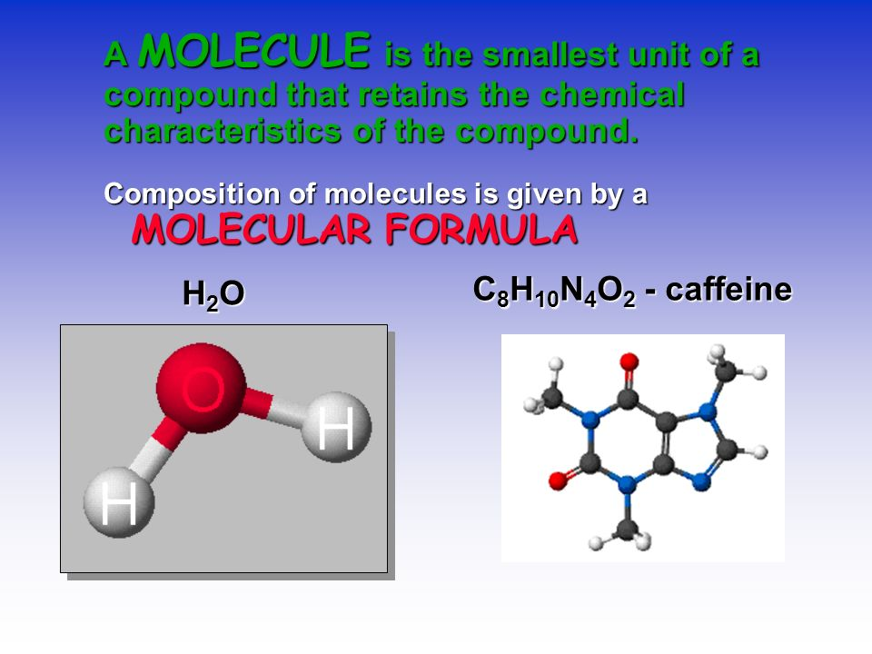 A MOLECULE is the smallest unit of a compound that retains the chemical characteristics of the compound.