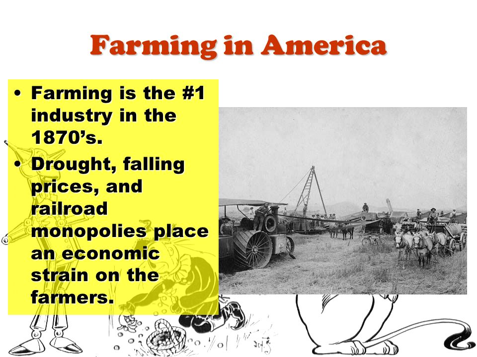 Farming in America Farming is the #1 industry in the 1870's.