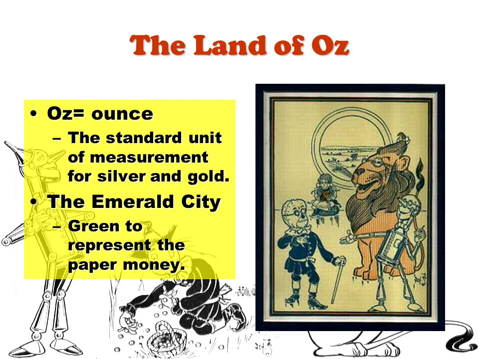 The Land of Oz Oz= ounce The Emerald City