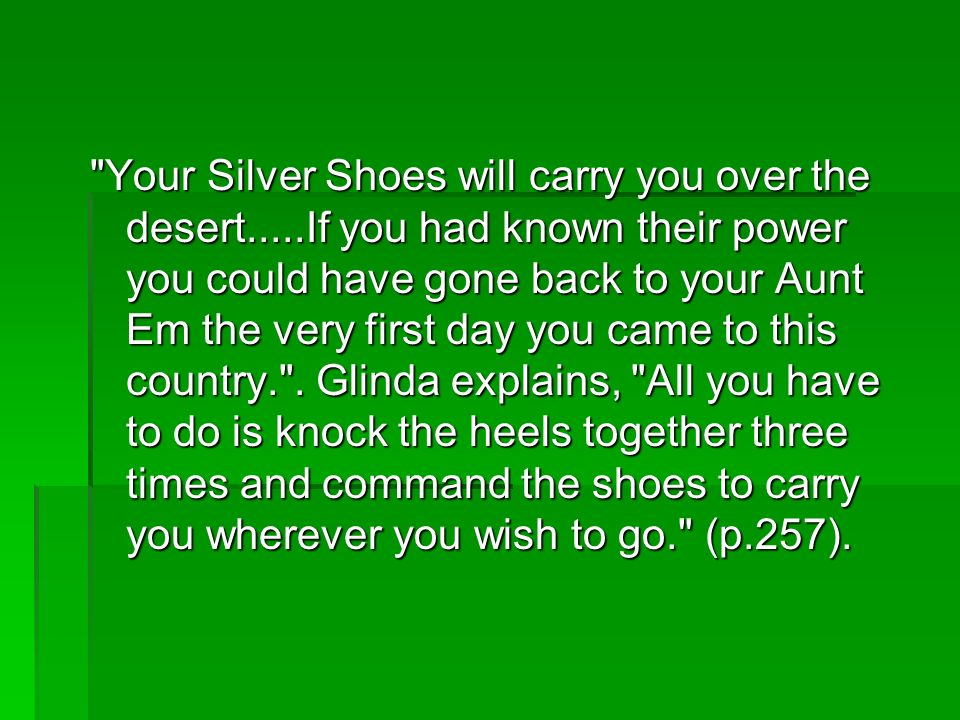 Your Silver Shoes will carry you over the desert