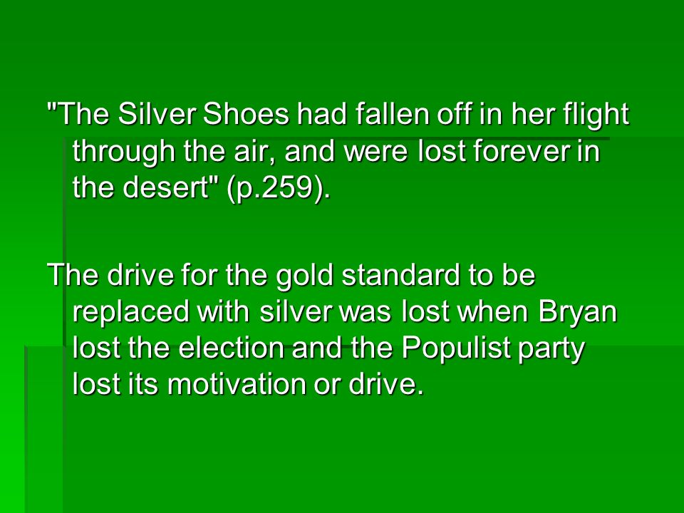 The Silver Shoes had fallen off in her flight through the air, and were lost forever in the desert (p.259).