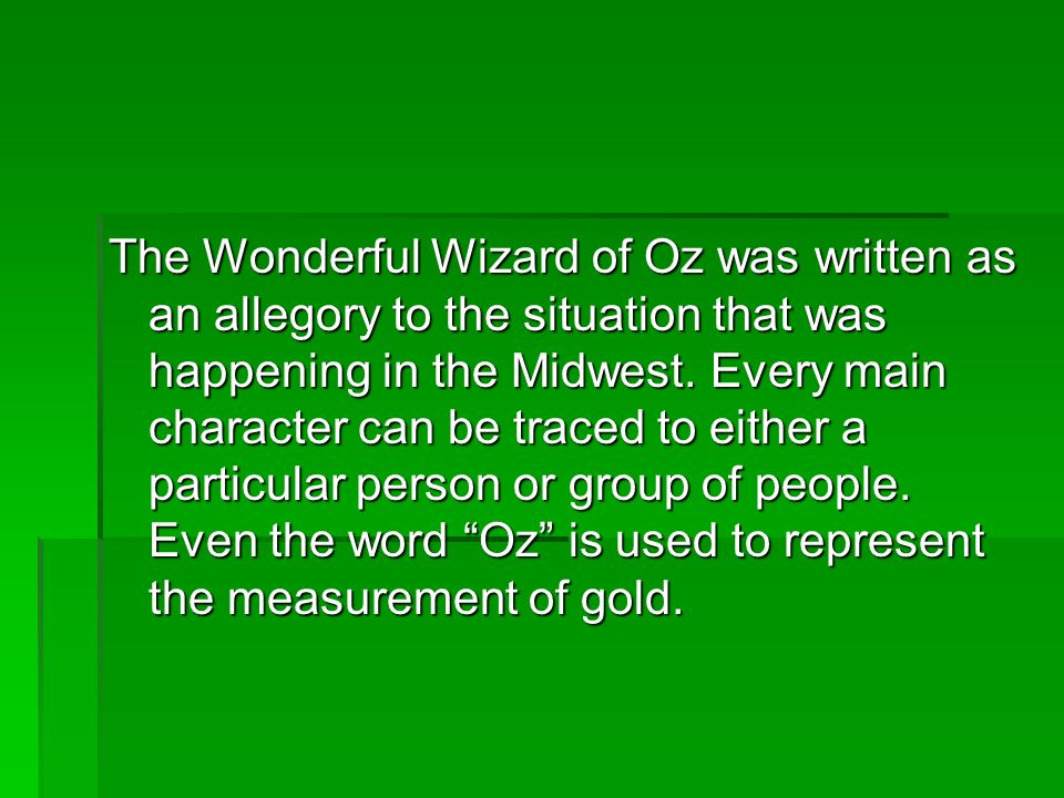 The Wonderful Wizard of Oz was written as an allegory to the situation that was happening in the Midwest.
