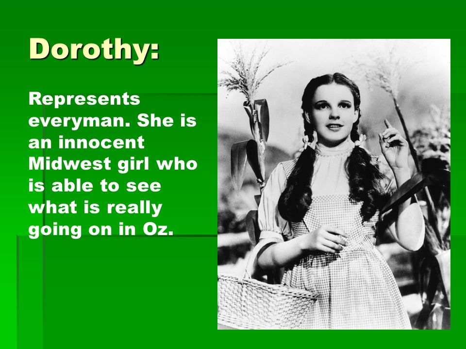 Dorothy: Represents everyman.