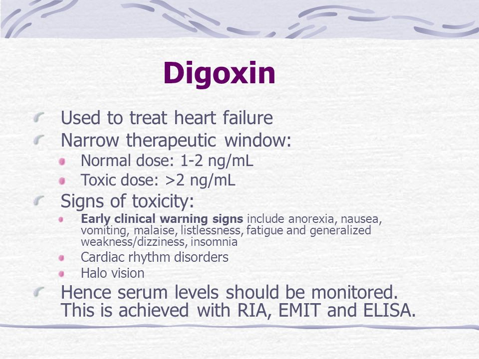 Digoxin Used to treat heart failure Narrow therapeutic window: