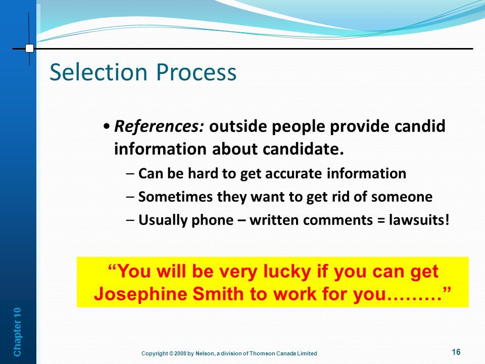 Selection Process References: outside people provide candid information about candidate. Can be hard to get accurate information.