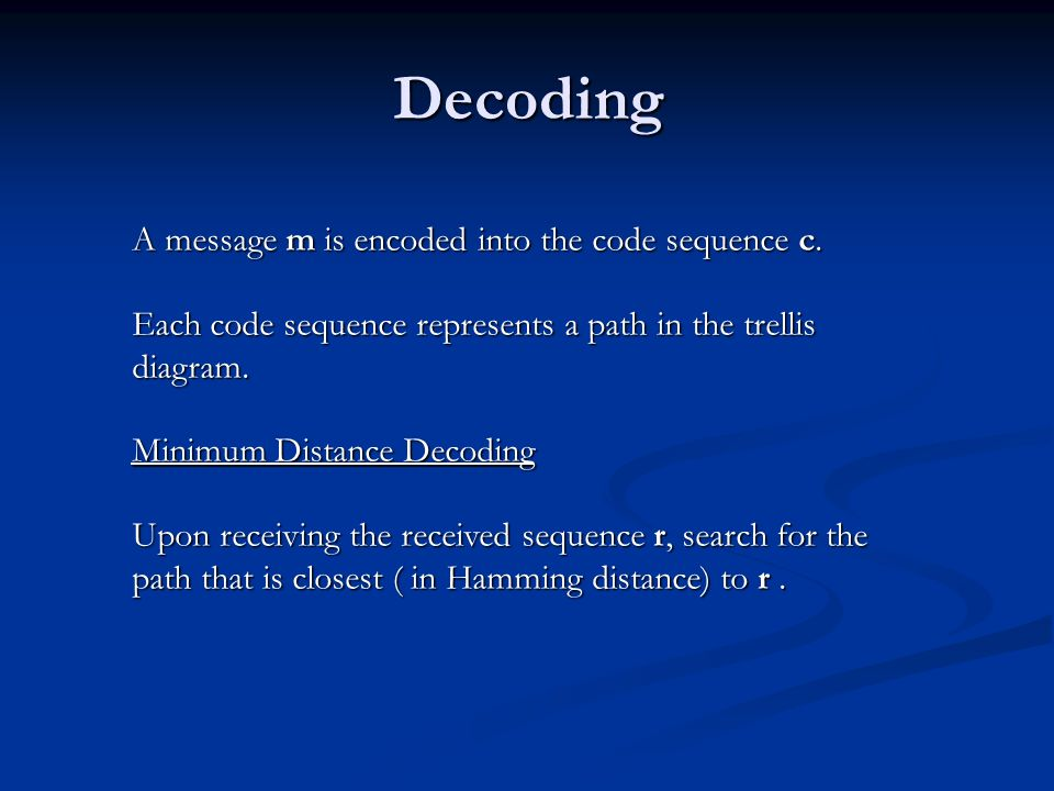 Decoding A message m is encoded into the code sequence c.