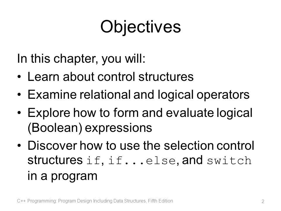 Objectives In this chapter, you will: Learn about control structures