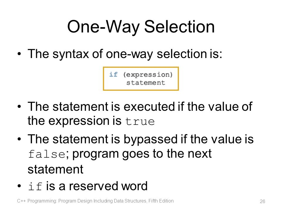 One-Way Selection The syntax of one-way selection is: