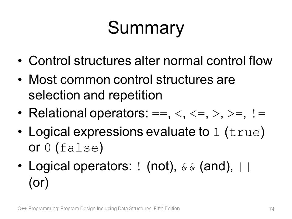 Summary Control structures alter normal control flow