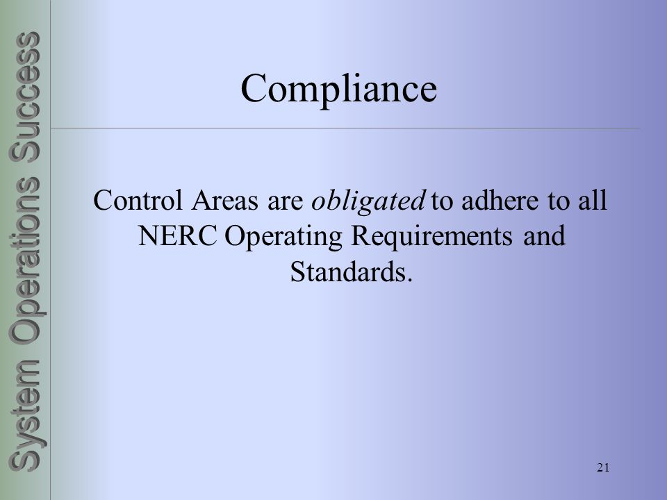 Compliance Control Areas are obligated to adhere to all NERC Operating Requirements and Standards.