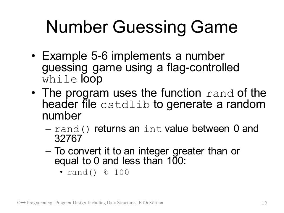 Number Guessing Game Example 5-6 implements a number guessing game using a flag-controlled while loop.