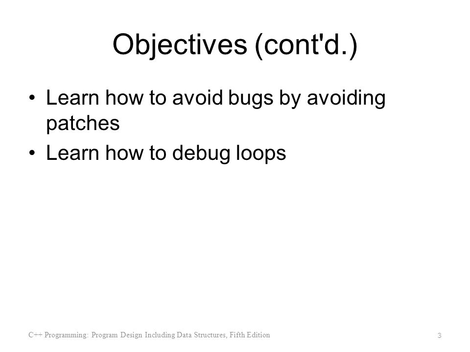 Objectives (cont d.) Learn how to avoid bugs by avoiding patches