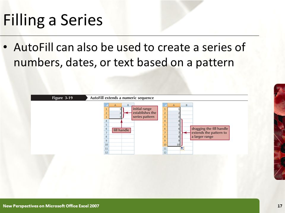Filling a Series AutoFill can also be used to create a series of numbers, dates, or text based on a pattern.
