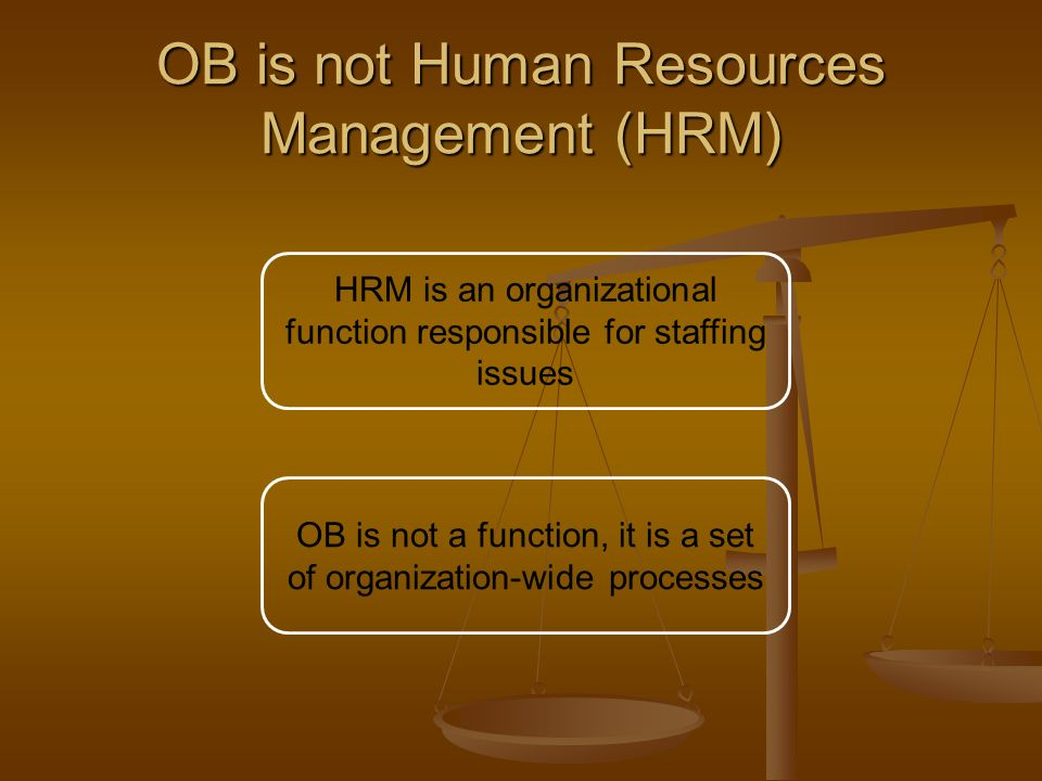 OB is not Human Resources Management (HRM)