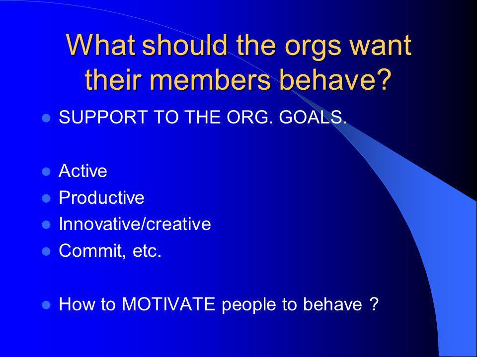 What should the orgs want their members behave