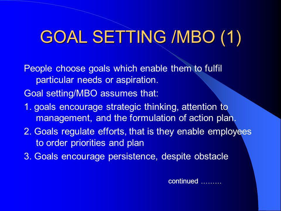 GOAL SETTING /MBO (1) People choose goals which enable them to fulfil particular needs or aspiration.
