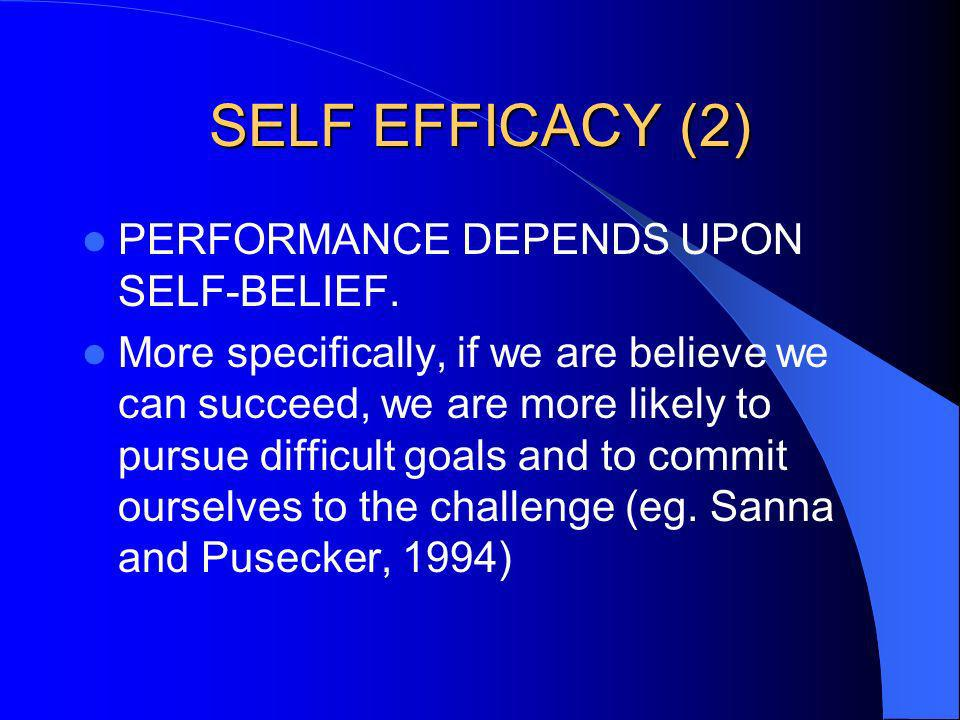 SELF EFFICACY (2) PERFORMANCE DEPENDS UPON SELF-BELIEF.