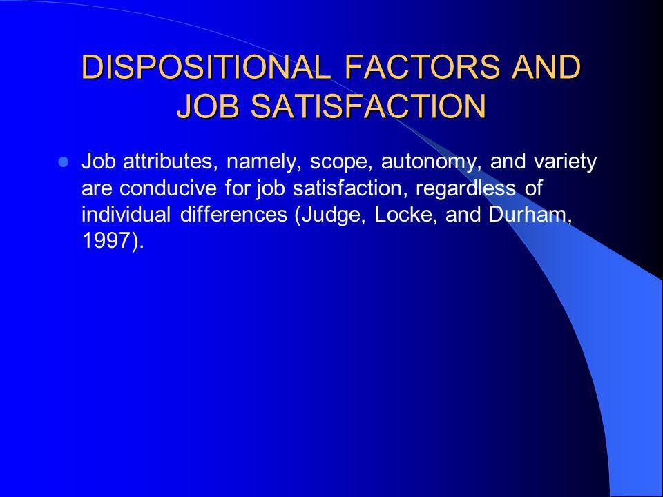 DISPOSITIONAL FACTORS AND JOB SATISFACTION