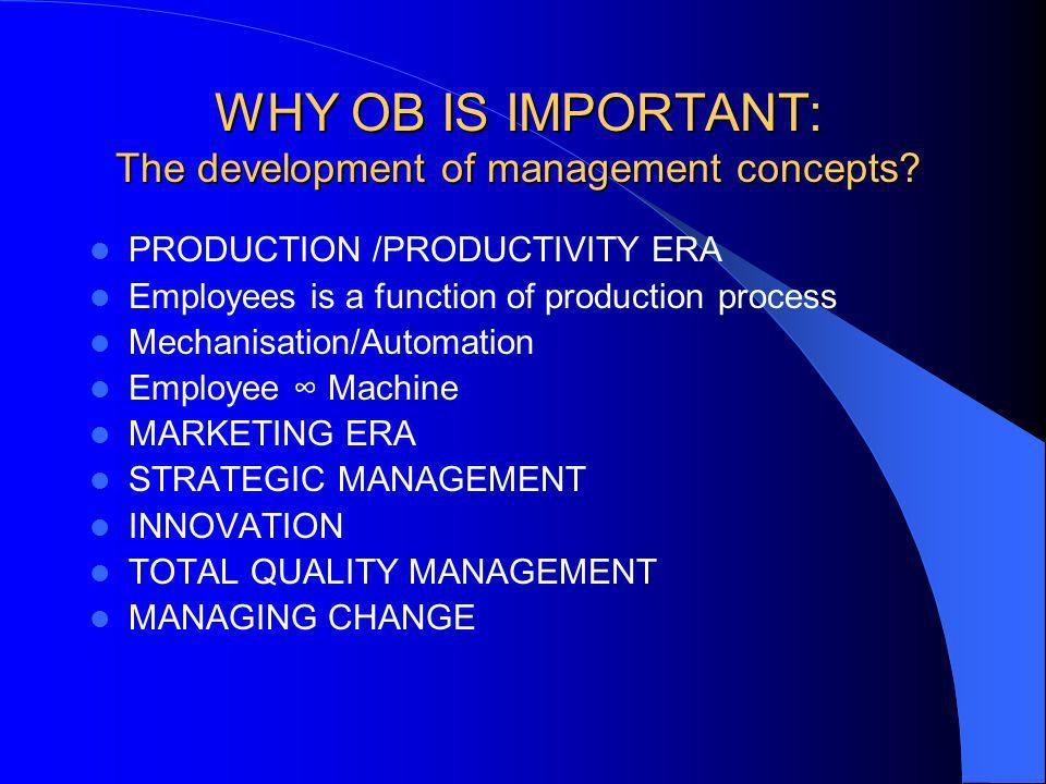 WHY OB IS IMPORTANT: The development of management concepts