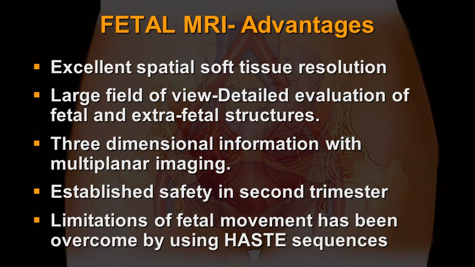 FETAL MRI- Advantages Excellent spatial soft tissue resolution