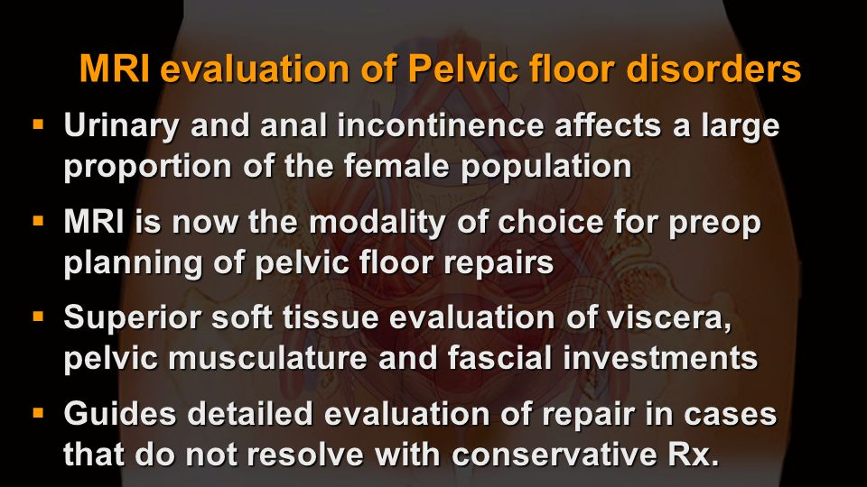 MRI evaluation of Pelvic floor disorders