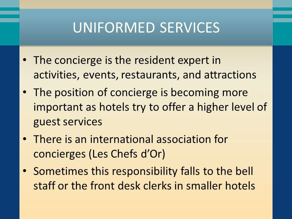 UNIFORMED SERVICES The concierge is the resident expert in activities, events, restaurants, and attractions.