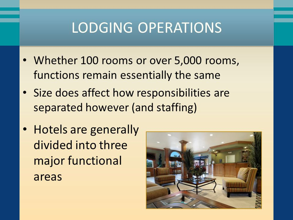 LODGING OPERATIONS Whether 100 rooms or over 5,000 rooms, functions remain essentially the same.