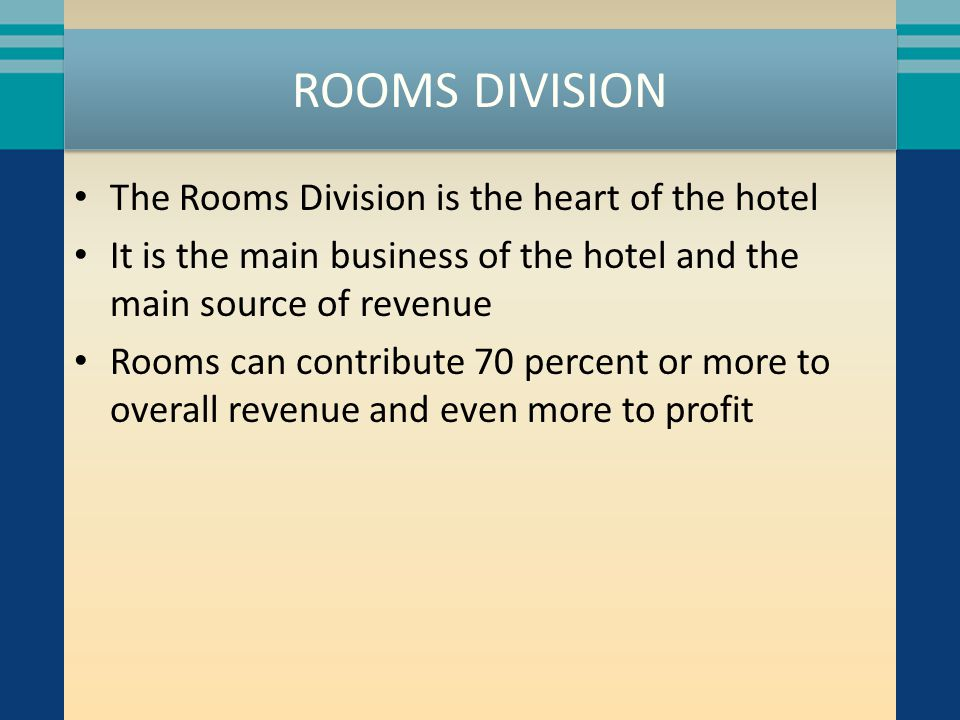 ROOMS DIVISION The Rooms Division is the heart of the hotel