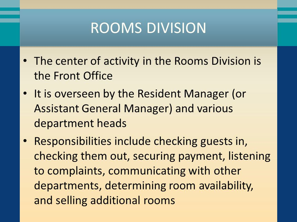 ROOMS DIVISION The center of activity in the Rooms Division is the Front Office.