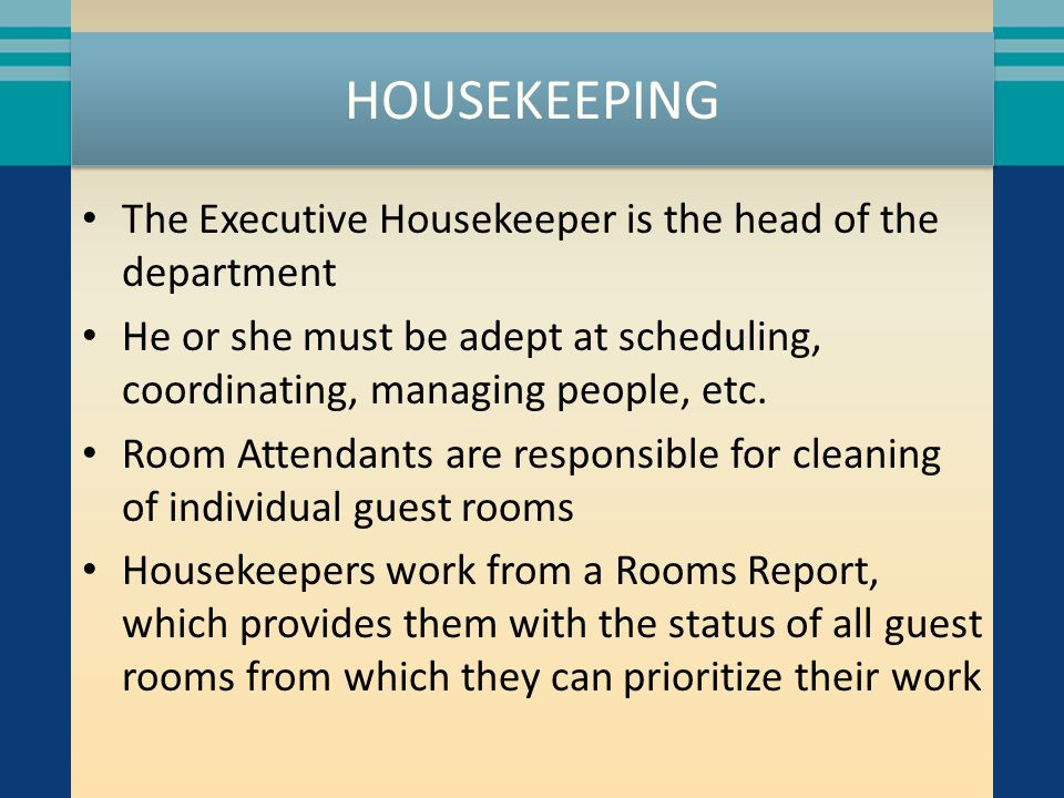 HOUSEKEEPING The Executive Housekeeper is the head of the department