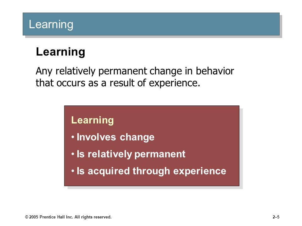 Learning Learning. Any relatively permanent change in behavior that occurs as a result of experience.