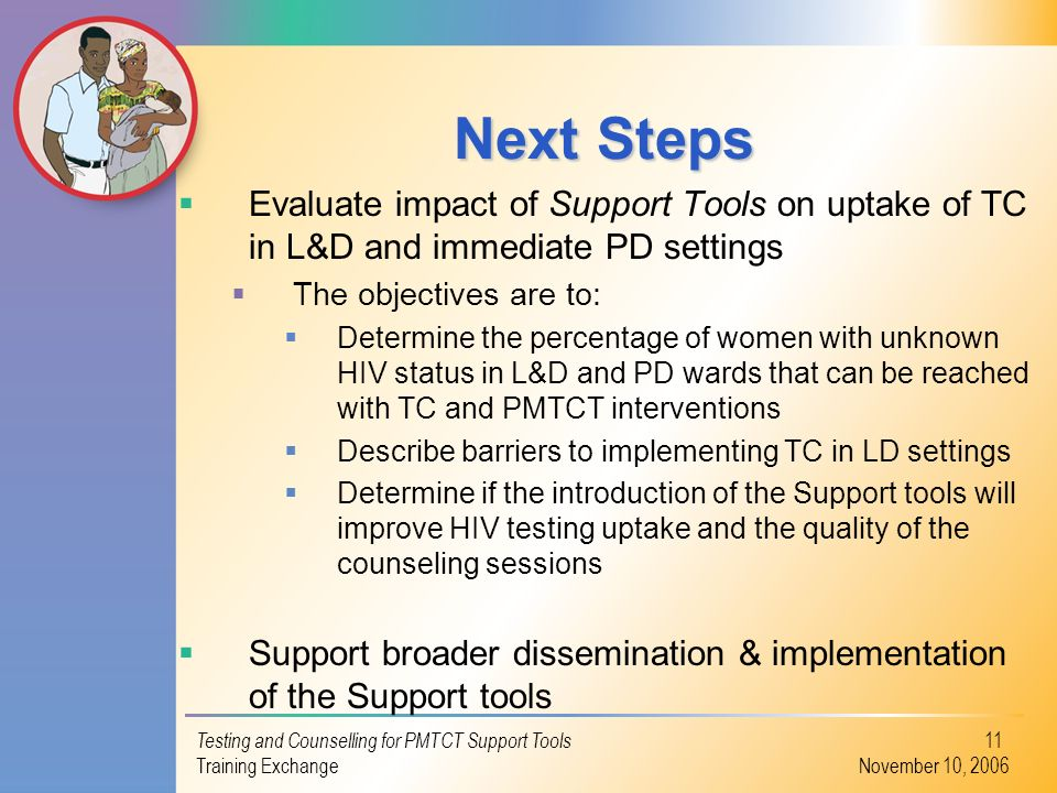 Next Steps Evaluate impact of Support Tools on uptake of TC in L&D and immediate PD settings. The objectives are to: