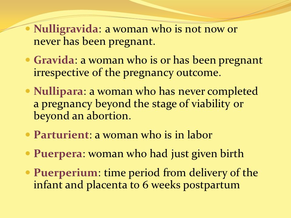 Nulligravida: a woman who is not now or never has been pregnant.