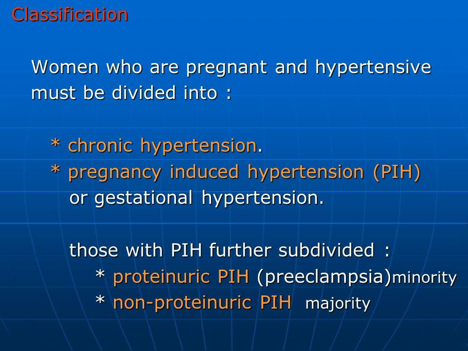 Classification Women who are pregnant and hypertensive. must be divided into : * chronic hypertension.