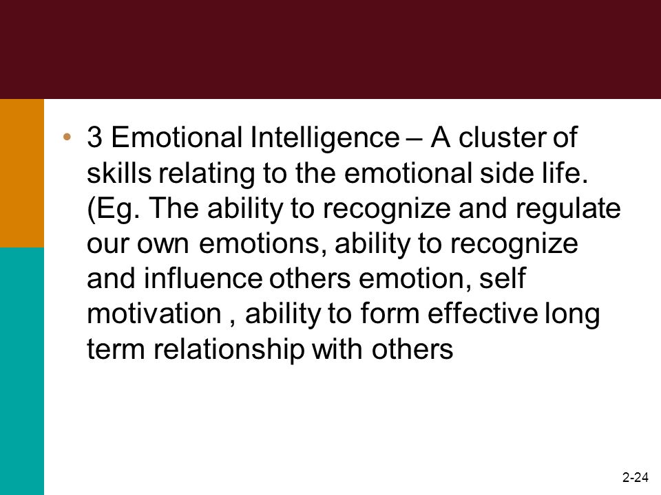 3 Emotional Intelligence – A cluster of skills relating to the emotional side life.