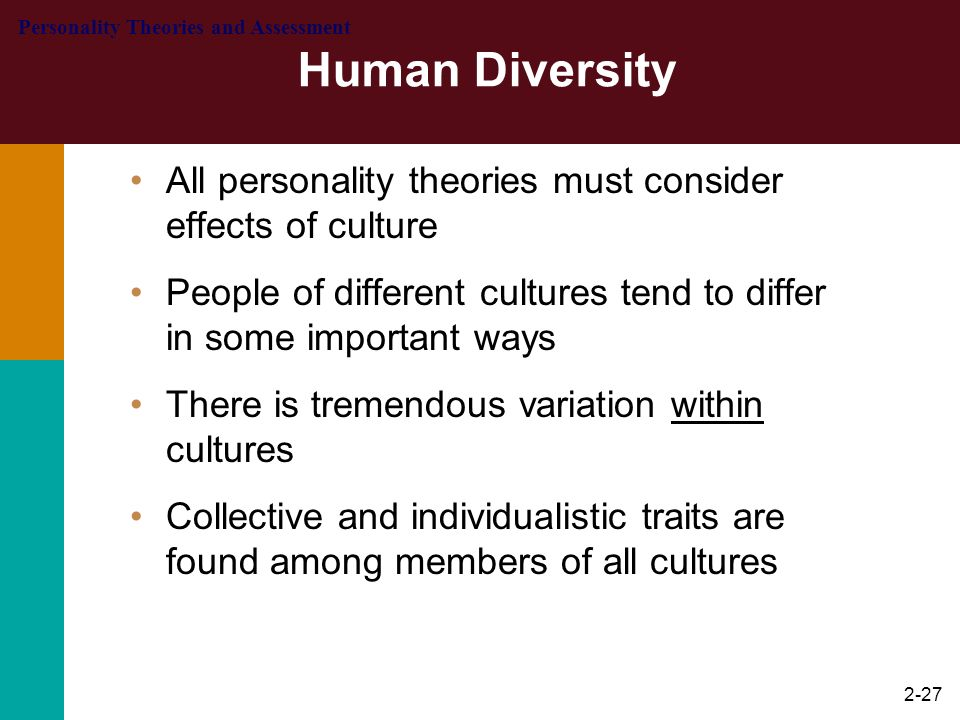 Human Diversity Personality Theories and Assessment. All personality theories must consider effects of culture.