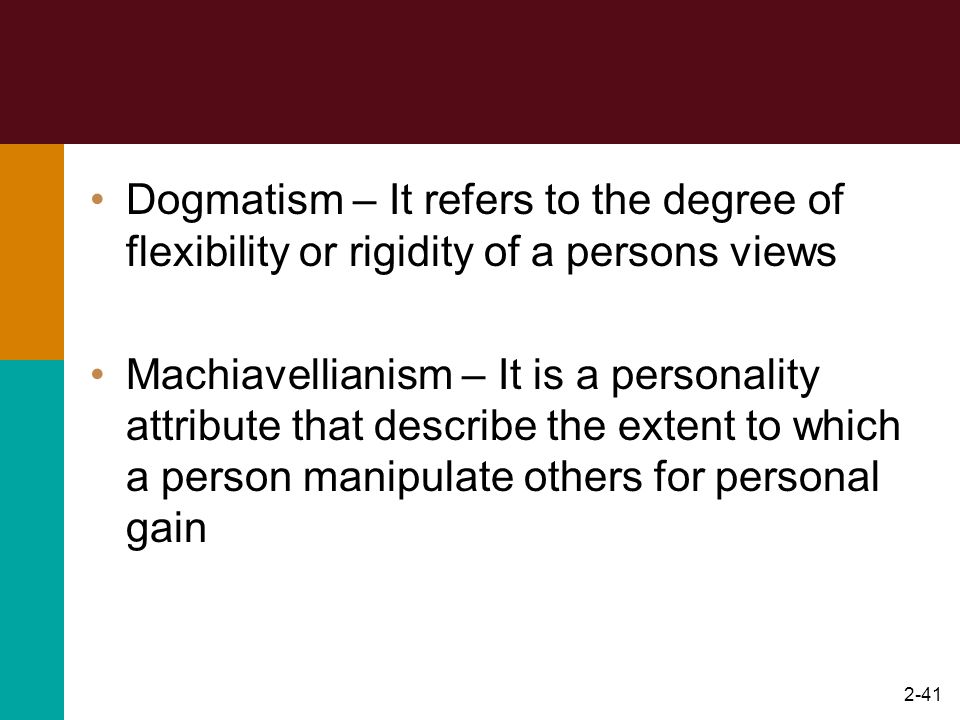 Dogmatism – It refers to the degree of flexibility or rigidity of a persons views