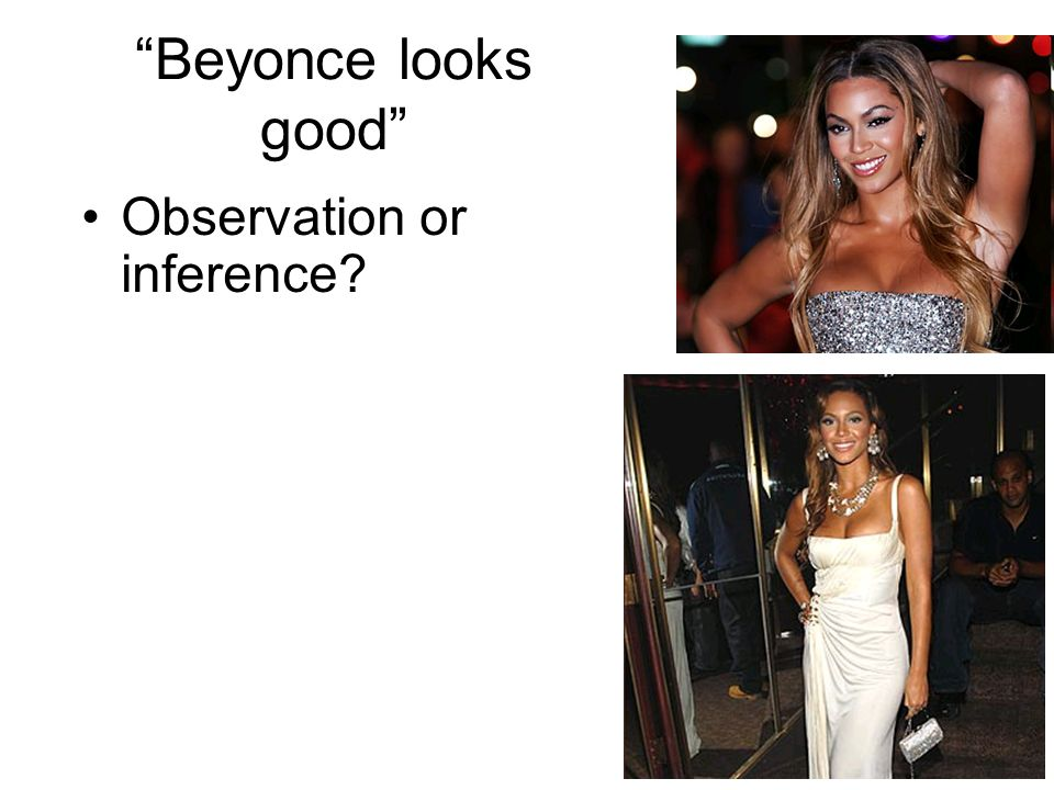 Beyonce looks good Observation or inference