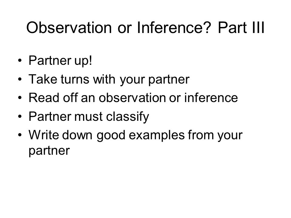 Observation or Inference Part III