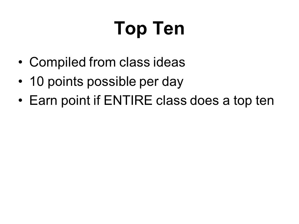 Top Ten Compiled from class ideas 10 points possible per day