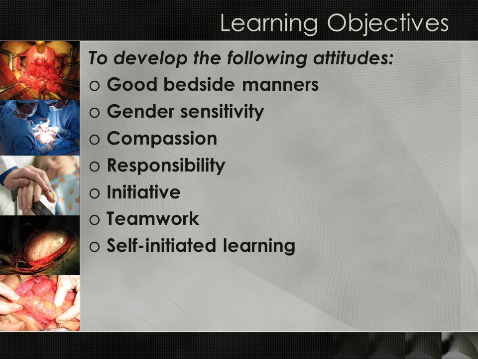 Learning Objectives To develop the following attitudes: